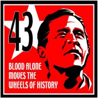 Blood alone moves the wheels of history