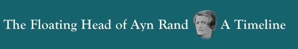 [ The Floating Head of Ayn Rand:  A Timeline ]